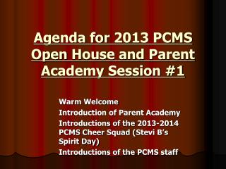 Agenda for  2013  PCMS Open  House and Parent Academy Session #1