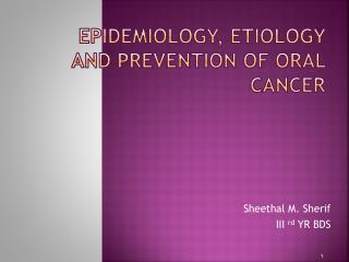EPIDEMIOLOGY, ETIOLOGY AND PREVENTION OF ORAL CANCER