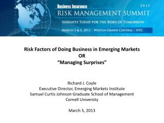 "Risk Factors of Doing Business in Emerging Markets OR ""Managing Surprises"" Richard J. Coyle"