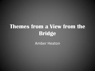 Themes from a View from the Bridge