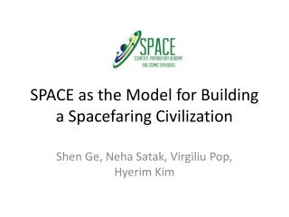 SPACE as the Model for Building a Spacefaring Civilization
