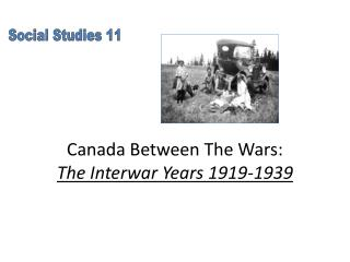 Canada Between The Wars:  The Interwar Years 1919-1939