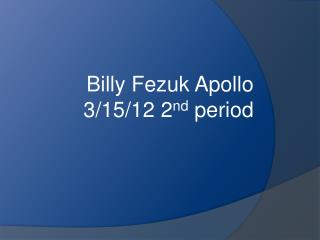 Billy Fezuk Apollo 3/15/12 2 nd  period