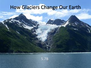 How Glaciers Change Our Earth