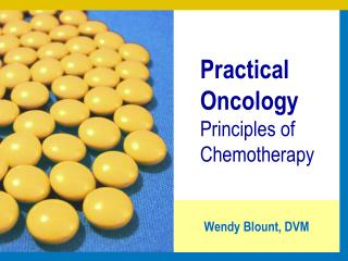 Practical Oncology  Principles of Chemotherapy
