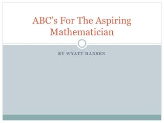ABC's For The Aspiring Mathematician