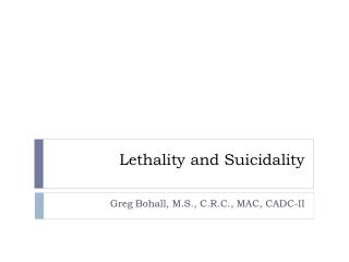 Lethality and  S uicidality