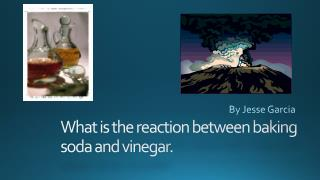 What is the reaction between baking soda and vinegar.