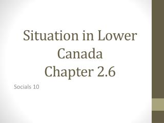 Situation in Lower Canada Chapter 2.6