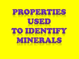 Properties Used To identify minerals