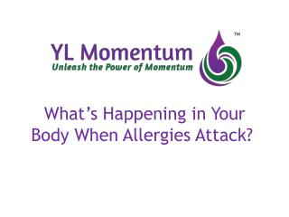 What ' s Happening in Your Body When Allergies Attack?