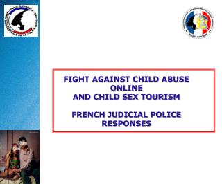 FIGHT AGAINST  CHILD ABUSE  ONLINE   AND CHILD SEX  TOURISM FRENCH  JUDICIAL POLICE RESPONSES