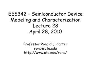 EE5342 – Semiconductor Device  Modeling and Characterization Lecture  28 April  28,  2010