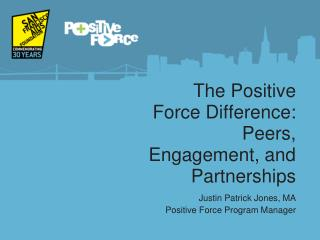 The Positive Force Difference: Peers, Engagement, and Partnerships