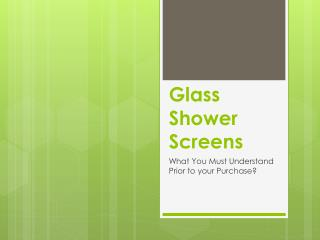 Glass Shower Screens: What You Must Understand Prior to your