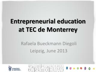 Entrepreneurial education at TEC de Monterrey