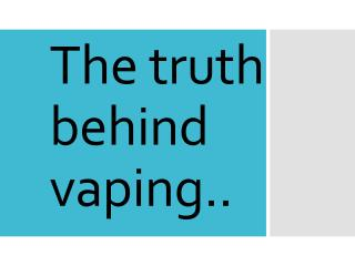The truth behind  vaping ..