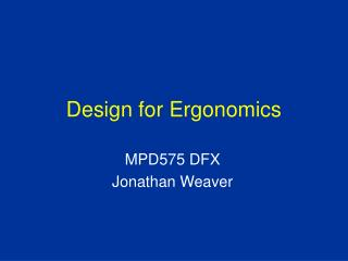 Design for Ergonomics