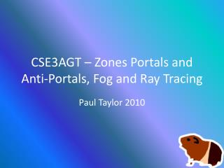 CSE3AGT – Zones Portals and Anti-Portals, Fog and Ray Tracing