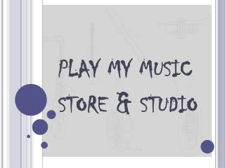 play  my  music store  &  studio