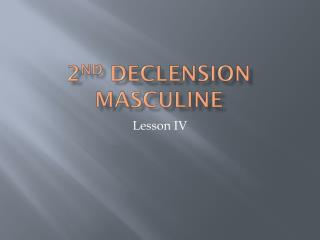 2 nd  Declension Masculine