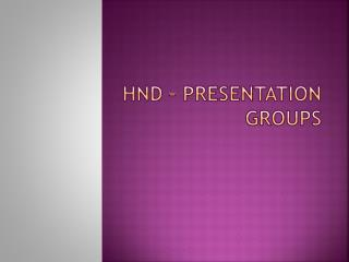 HND – Presentation Groups
