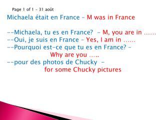 Michaela était en France – M was in France --Michaela, tu es en France? - M, you are in ……