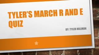 Tyler's march r and e quiz
