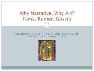 Why Narrative, Why Art?   Fame, Rumor, Gossip