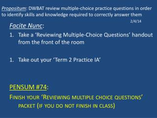 Facite Nunc :  Take a 'Reviewing Multiple-Choice Questions' handout from the front of the room