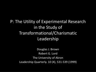 P: The Utility of Experimental Research in the Study of Transformational/Charismatic Leadership