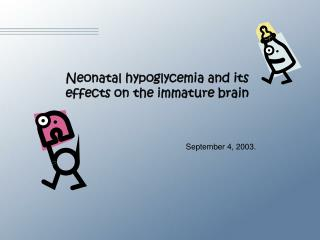 Neonatal hypoglycemia and its effects on the immature brain