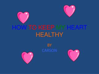 HOW TO KEEP  MY  HEART  HEALTHY