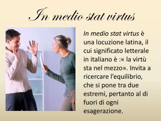 In medio stat virtus