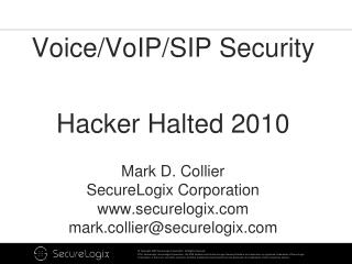 Voice/VoIP/SIP  Security Hacker Halted 2010 Mark D. Collier SecureLogix Corporation