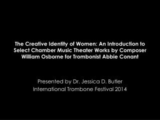 Presented by Dr. Jessica D. Butler International Trombone Festival 2014