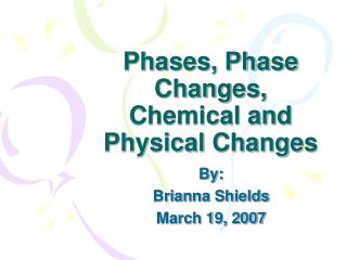 Phases, Phase Changes, Chemical and Physical Changes