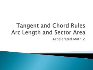 Tangent and Chord Rules Arc Length and Sector Area