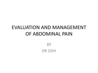 EVALUATION AND MANAGEMENT OF ABDOMINAL PAIN