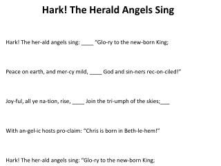 "Hark! The her- ald  angels sing: ____ "" Glo-ry  to the new-born King;"