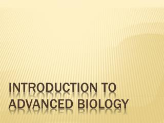 Introduction to advanced biology