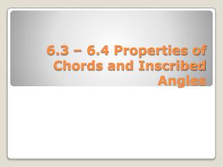 6.3 – 6.4 Properties of Chords and Inscribed Angles