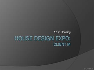 House Design Expo: Client M