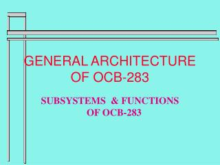 GENERAL ARCHITECTURE OF OCB-283
