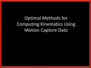 Optimal Methods for Computing Kinematics Using Motion Capture Data