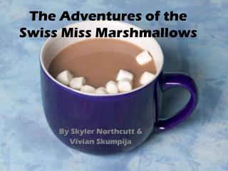 The Adventures of the Swiss Miss Marshmallows