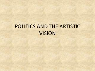 POLITICS AND THE ARTISTIC VISION