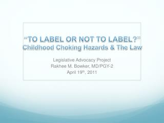 """TO LABEL OR NOT TO LABEL?"" Childhood Choking Hazards & The Law"