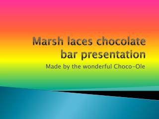 Marsh laces chocolate bar presentation