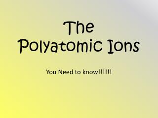 The  Polyatomic Ions